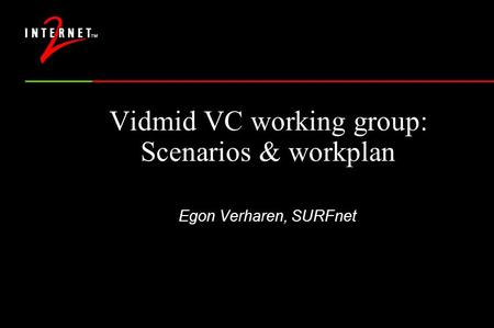 Vidmid VC working group: Scenarios & workplan Egon Verharen, SURFnet.