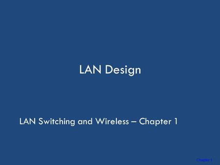 Chapter 1 LAN Design LAN Switching and Wireless – Chapter 1.