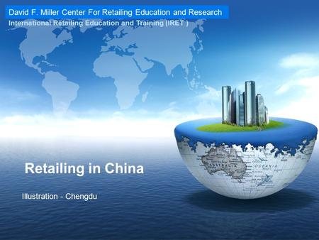 David F. Miller Center For Retailing Education and Research International Retailing Education and Training (IRET ) Retailing in China Illustration - Chengdu.