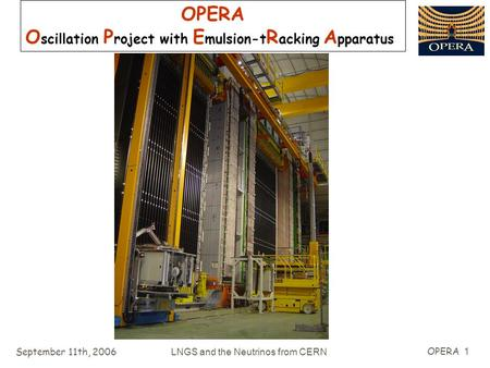 September 11th, 2006LNGS and the Neutrinos from CERN OPERA 1 OPERA O scillation P roject with E mulsion-t R acking A pparatus.