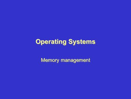 Operating Systems Memory management. Memory Management List of Topics 1. Memory Management 2. Memory In Systems Design 3. Binding Times 4. Introduction.