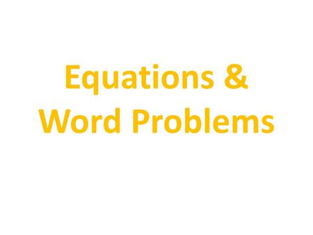 Equations & Word Problems. How to: 1.Breathe. 2.Read the whole question. 3.Re-read each sentence and note important details (numbers!) 4.Draw a picture,