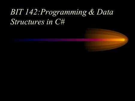 BIT 142:Programming & Data Structures in C#. BIT 142: Intermediate Programming2 Today Quizzes Exam Review Catch-up Work.