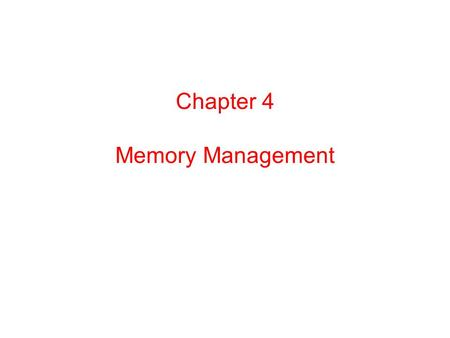 Chapter 4 Memory Management.