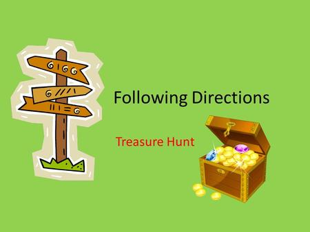 Following Directions Treasure Hunt. Question #1 What are 2 ways that you can give directions? Hint: Think about last time---giving directions for classroom.