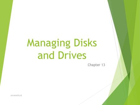 Managing Disks and Drives Chapter 13 powered by dj.