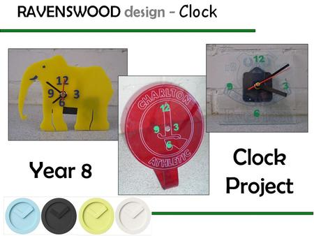 Year 8 Clock Project. Design Situation I have found that when I am in my room, playing on the PlayStation or doing my homework, I sometimes loose track.