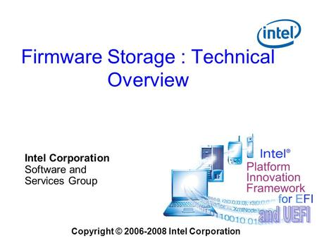 Firmware Storage : Technical Overview Copyright © 2006-2008 Intel Corporation Intel Corporation Software and Services Group.