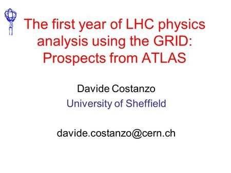 The first year of LHC physics analysis using the GRID: Prospects from ATLAS Davide Costanzo University of Sheffield