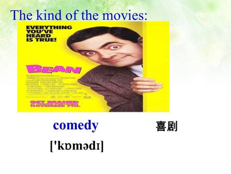 comedy ['k ɒ məd ɪ ] 喜剧 The kind of the movies: news What kind of TV show is it?