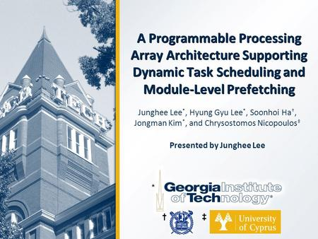 A Programmable Processing Array Architecture Supporting Dynamic Task Scheduling and Module-Level Prefetching Junghee Lee *, Hyung Gyu Lee *, Soonhoi Ha.