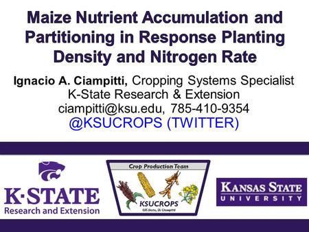 Ignacio A. Ciampitti, Cropping Systems Specialist K-State Research & Extension (TWITTER)