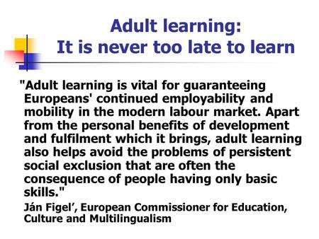 Adult learning is vital for guaranteeing Europeans' continued employability and mobility in the modern labour market. Apart from the personal benefits.