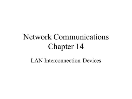 Network Communications Chapter 14 LAN Interconnection Devices.
