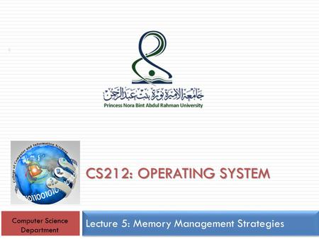 CS212: OPERATING SYSTEM Lecture 5: Memory Management Strategies 1 Computer Science Department.