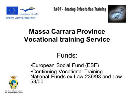 Massa Carrara Province Vocational training Service Funds: European Social Fund (ESF) Continuing Vocational Training National Funds ex Law 236/93 and Law.