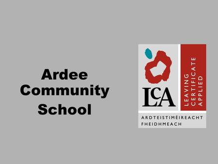 Ardee Community School. What is the Leaving Certificate Applied? It is a distinct, self-contained two-year Leaving Certificate programme aimed at preparing.