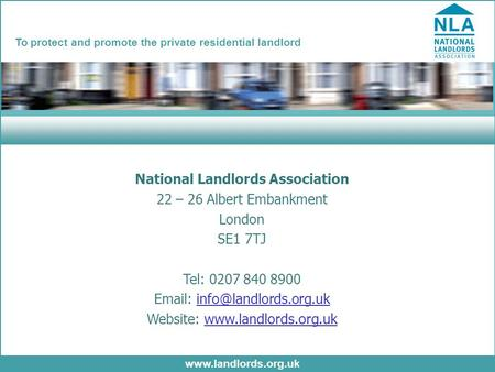 Www.landlords.org.uk To protect and promote the private residential landlord National Landlords Association 22 – 26 Albert Embankment London SE1 7TJ Tel: