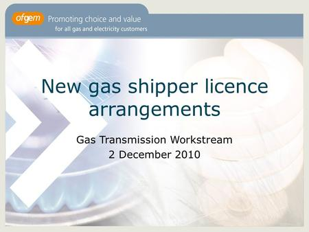New gas shipper licence arrangements Gas Transmission Workstream 2 December 2010.