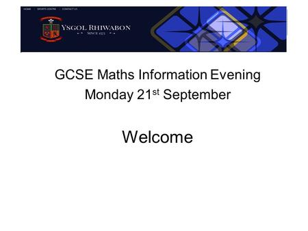 GCSE Maths Information Evening Monday 21 st September Welcome.