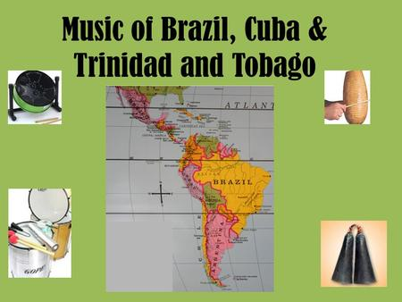 Music of Brazil, Cuba & Trinidad and Tobago. Music of Brazil This is perhaps one of the most popular music and dance styles ever to emerge from Brazil: