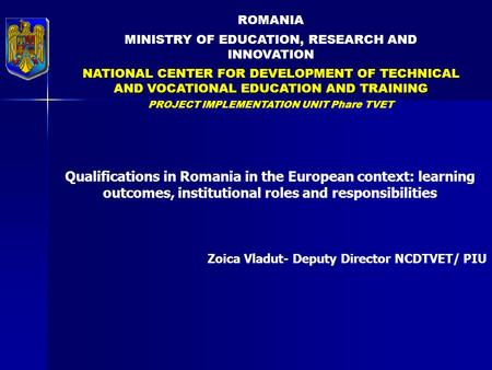 ROMANIA MINISTRY OF EDUCATION, RESEARCH AND INNOVATION NATIONAL CENTER FOR DEVELOPMENT OF TECHNICAL AND VOCATIONAL EDUCATION AND TRAINING PROJECT IMPLEMENTATION.