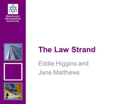 The Law Strand Eddie Higgins and Jane Matthews. Glossary  LPC = Legal Practice Course Post graduate professional course for those wanting to qualify.