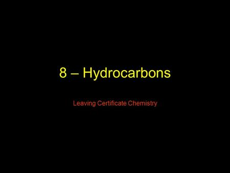8 – Hydrocarbons Leaving Certificate Chemistry Organic Chemistry Leaving Certificate Chemistry.