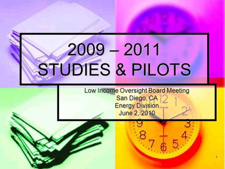 1 2009 – 2011 STUDIES & PILOTS Low Income Oversight Board Meeting San Diego, CA Energy Division June 2, 2010.