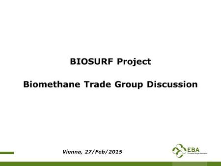 BIOSURF Project Biomethane Trade Group Discussion Vienna, 27/Feb/2015.