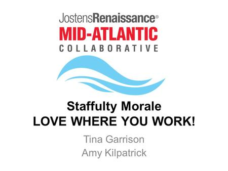 Staffulty Morale LOVE WHERE YOU WORK! Tina Garrison Amy Kilpatrick.
