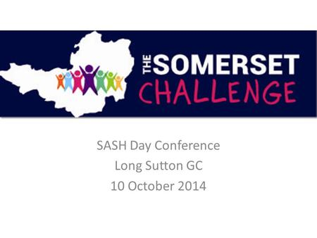 SASH Day Conference Long Sutton GC 10 October 2014.