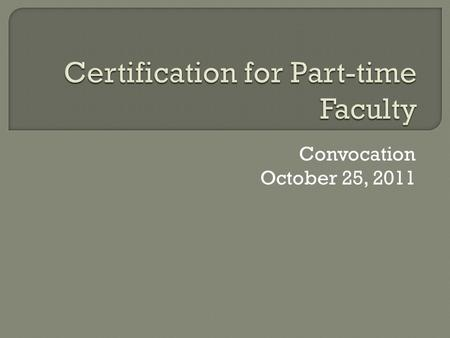 "Convocation October 25, 2011.  Credit instructors Must obtain WTCS Adult Ed Certification  Non-Credit Instructors Must be ""certifiable"" under WTCS standards,"