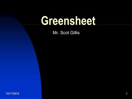 10/17/20151 Greensheet Mr. Scot Gillis. 2 Classroom Content We will study the 5 themes of Geography Place, Location, Region, Movement, Human Environmental.