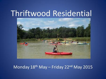 Thriftwood Residential Monday 18 th May – Friday 22 nd May 2015.