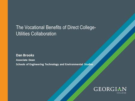 The Vocational Benefits of Direct College- Utilities Collaboration Dan Brooks Associate Dean Schools of Engineering Technology and Environmental Studies.
