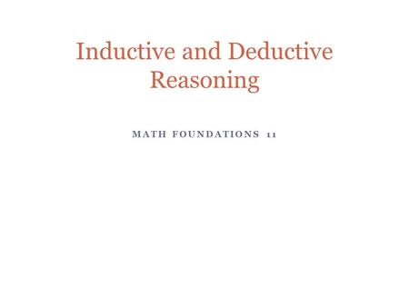 MATH FOUNDATIONS 11 Inductive and Deductive Reasoning.