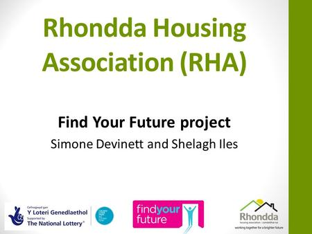 Rhondda Housing Association (RHA) Find Your Future project Simone Devinett and Shelagh Iles.