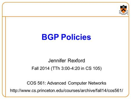 Jennifer Rexford Fall 2014 (TTh 3:00-4:20 in CS 105) COS 561: Advanced Computer Networks  BGP.