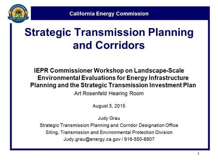 California Energy Commission Strategic Transmission Planning and Corridors IEPR Commissioner Workshop on Landscape-Scale Environmental Evaluations for.