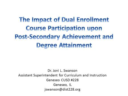 Dr. Joni L. Swanson Assistant Superintendent for Curriculum and Instruction Geneseo CUSD #228 Geneseo, IL