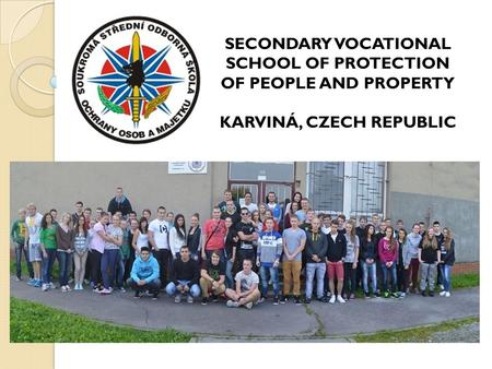 SECONDARY VOCATIONAL SCHOOL OF PROTECTION OF PEOPLE AND PROPERTY KARVINÁ, CZECH REPUBLIC.