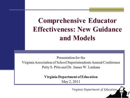Comprehensive Educator Effectiveness: New Guidance and Models Presentation for the Virginia Association of School Superintendents Annual Conference Patty.