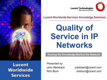 Quality of Service in IP Networks Presented by: John Rick Sharing the Knowledge Behind the Network.