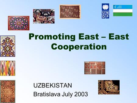 Promoting East – East Cooperation UZBEKISTAN Bratislava July 2003.
