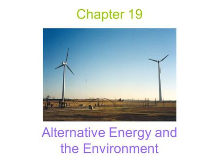 Chapter 19 Alternative Energy and the Environment.