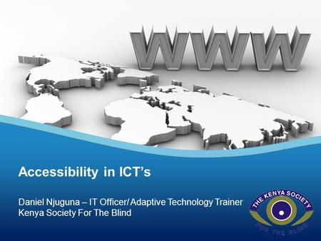 Daniel Njuguna – IT Officer/ Adaptive Technology Trainer Kenya Society For The Blind Accessibility in ICT's.