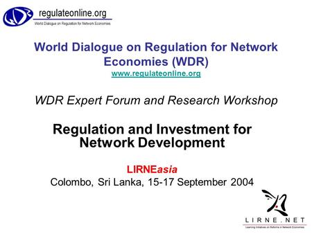 World Dialogue on Regulation for Network Economies (WDR) www.regulateonline.org WDR Expert Forum and Research Workshop www.regulateonline.org Regulation.