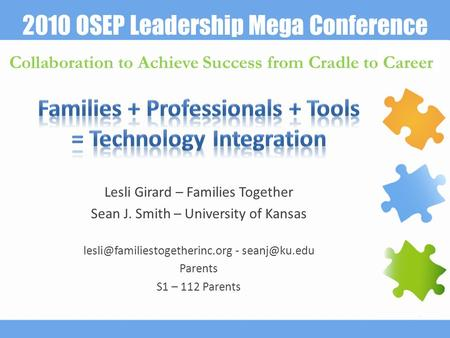 2010 OSEP Leadership Mega Conference Collaboration to Achieve Success from Cradle to Career Lesli Girard – Families Together Sean J. Smith – University.