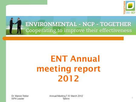 Dr. Marion Tobler WP4 Leader Annual Meeting 7./8. March 2012 Tallinn 1 ENT Annual meeting report 2012.